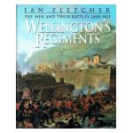 Wellington's Regiments. The men and their battles from Roliça to Waterloo 1808-1815