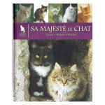 Le Monde secret des Chats : Sa Majesté le Chat. Types. Robes. Races.