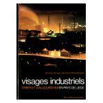 Visages industriels d'hier et d'aujourd'hui en Pays de Liège