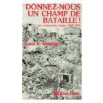 Donnez-nous un champ de bataille! L'histoire des Commandos belges (1940-1945)