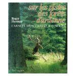 Sur les pistes des forêts d'Ardenne: carnets d'un chasseur d'images