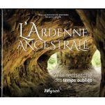 L'Ardenne Ancestrale : A la recherche des temps oubliés
