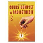Cours complet de radiesthésie, tome 2 : Perfectionnement et nouveaux domaines