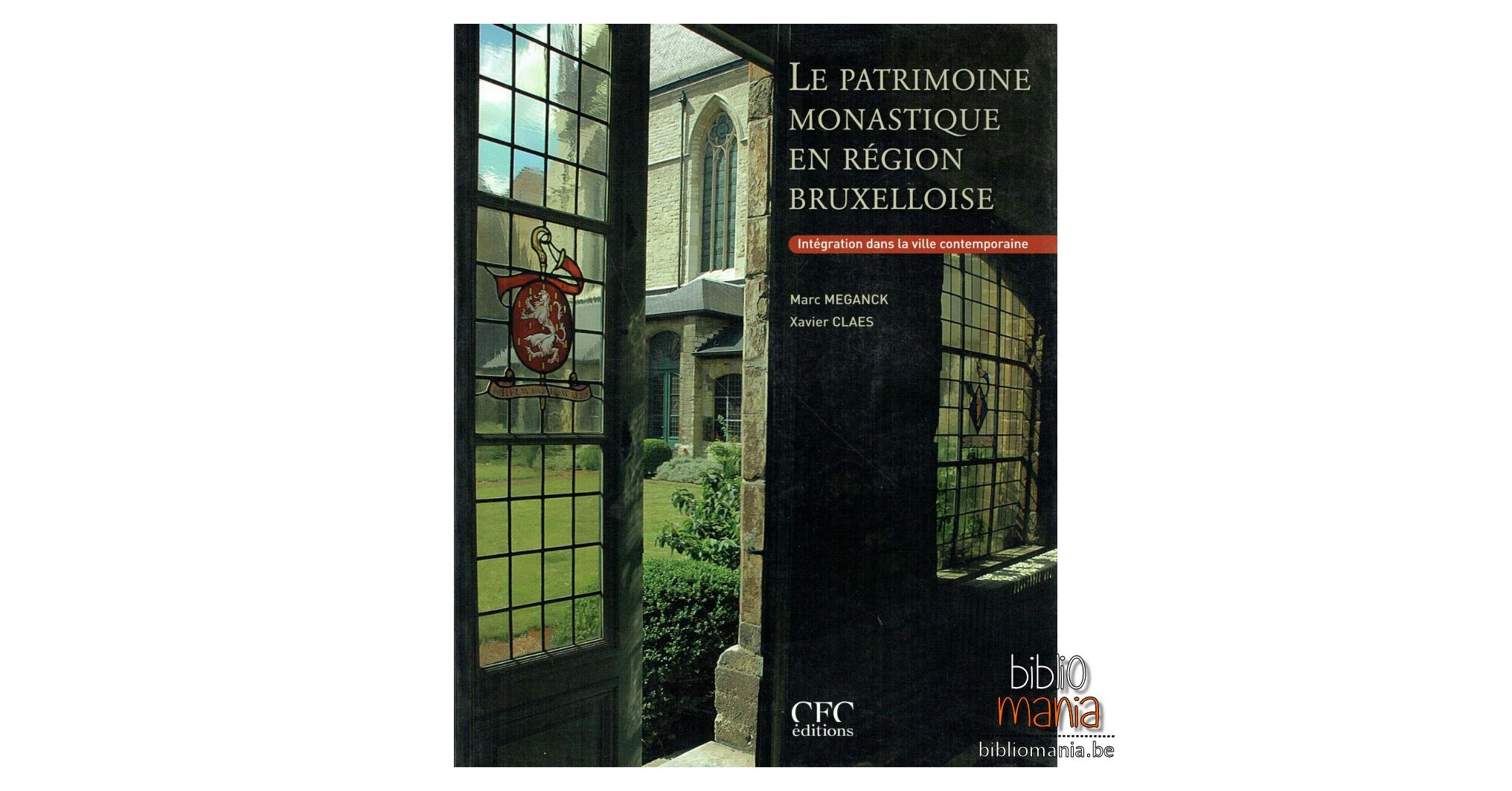Le patrimoine monastique en région bruxelloise. Intégration dans la ville contemporain - Léon Meganck,Xavier Claes