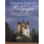 Charmes et secrets de la Belgique: Itinéraires surprenants et trésors cachés