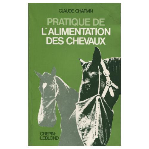 PRATIQUE DE L'ALIMENTATION DES CHEVAUX. 3ème édition - Claude Charvin